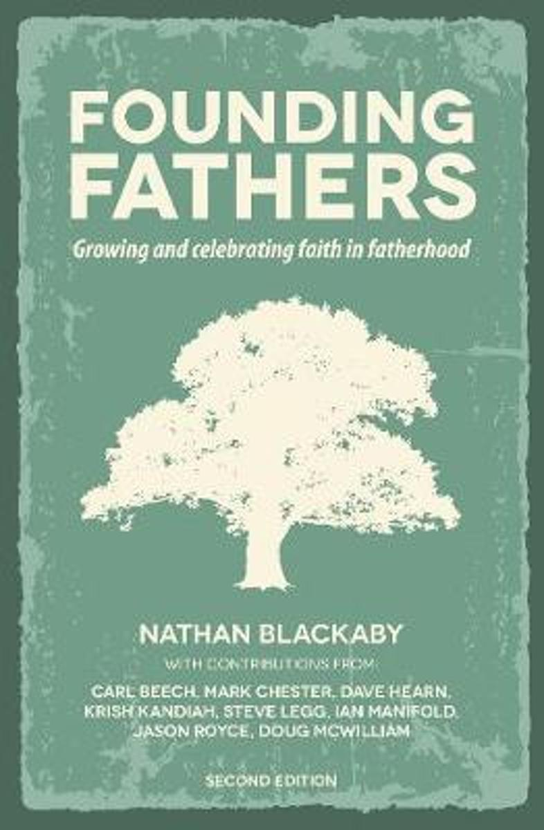 Founding Fathers (Revised): Growing and Celebrating Faith in Fatherhood in an Increasingly Fatherless Generation