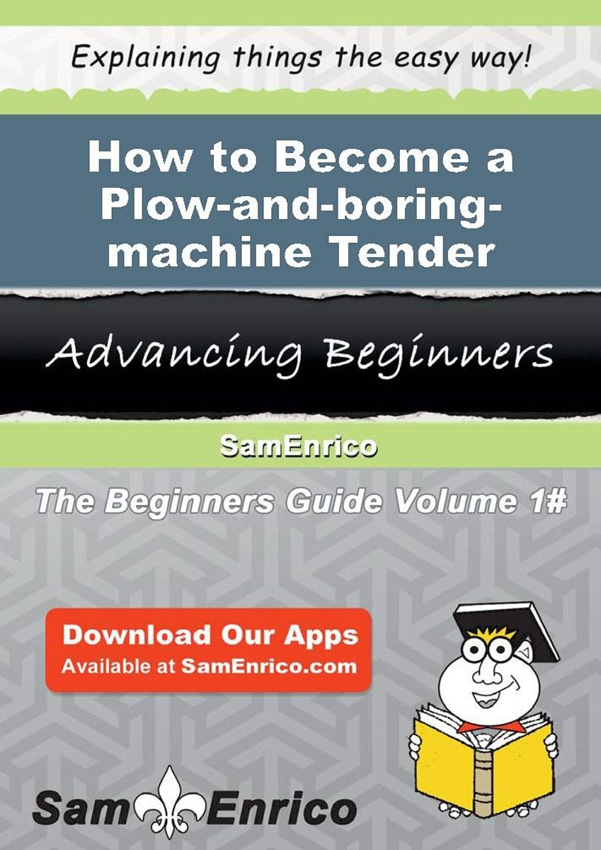 How to Become a Plow-and-boring-machine Tender