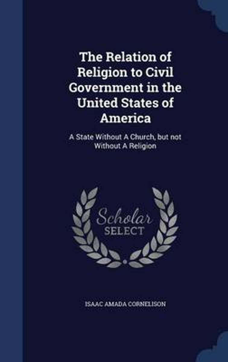 The Relation of Religion to Civil Government in the United States of America