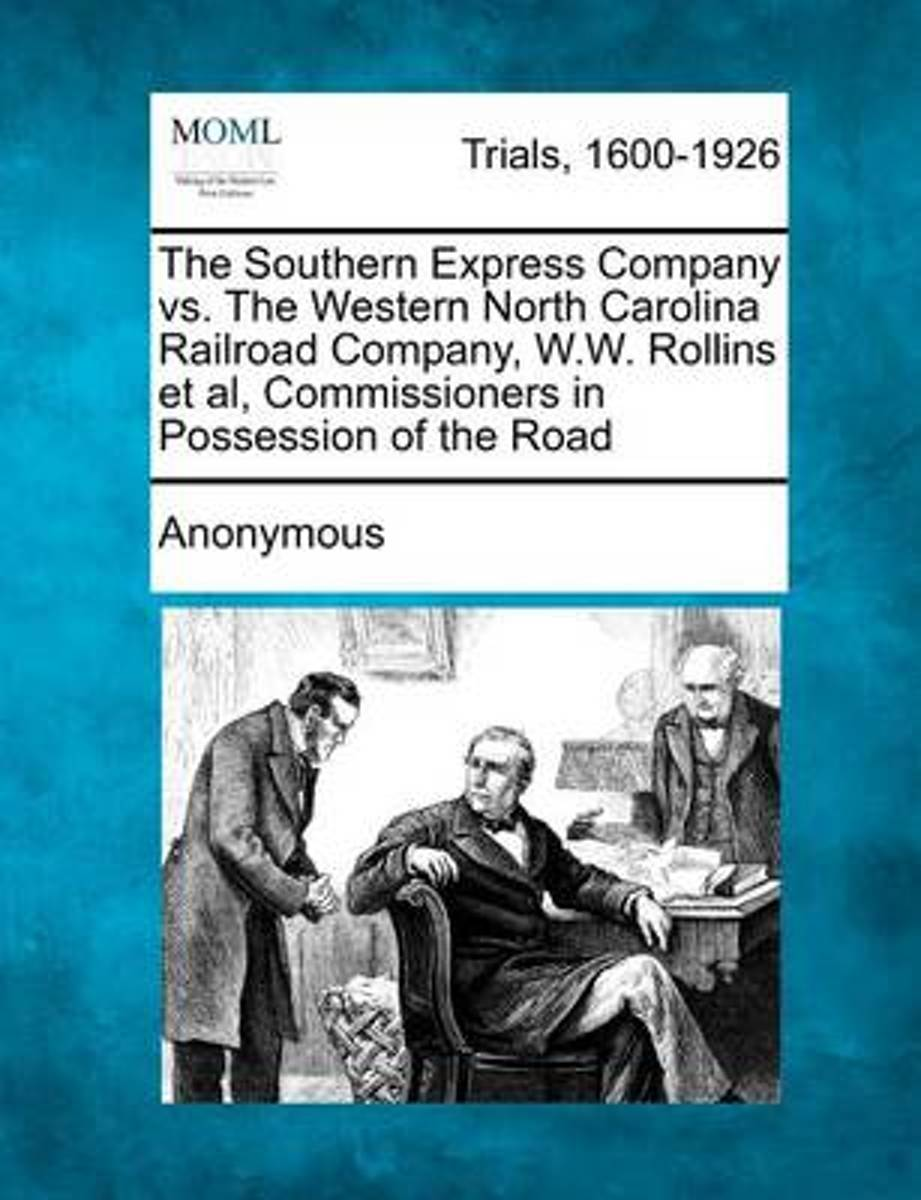 The Southern Express Company vs. the Western North Carolina Railroad Company, W.W. Rollins et al, Commissioners in Possession of the Road
