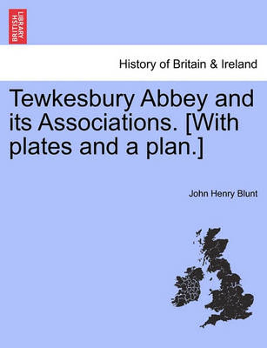 Tewkesbury Abbey and Its Associations. [With Plates and a Plan.] Second Edition