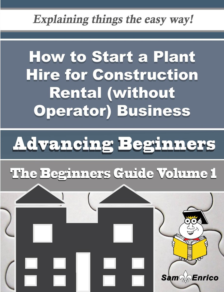 How to Start a Plant Hire for Construction Rental (without Operator) Business (Beginners Guide)