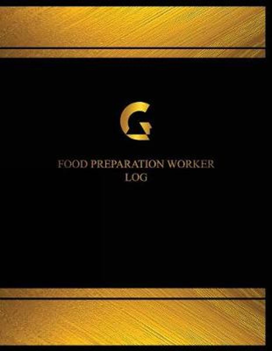 Food Preparation Worker Log (Logbook, Journal - 125 Pages, 8.5 X 11 Inches)