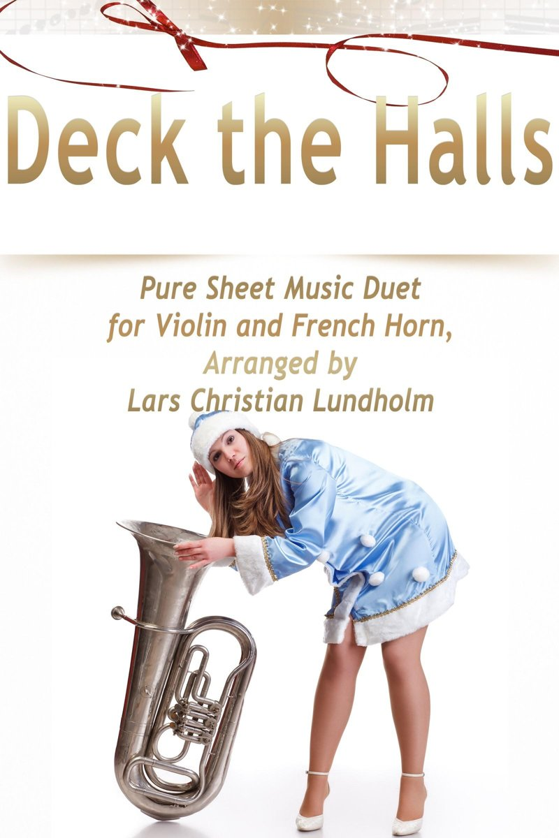 Deck the Halls Pure Sheet Music Duet for Violin and French Horn, Arranged by Lars Christian Lundholm