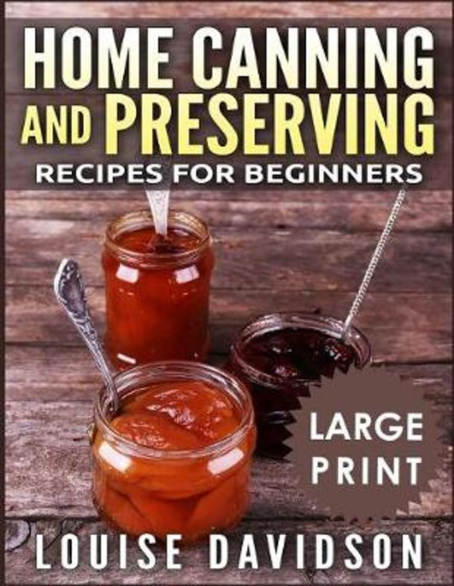Home Canning and Preserving Recipes for Beginners ***large Print Black and White Edition***