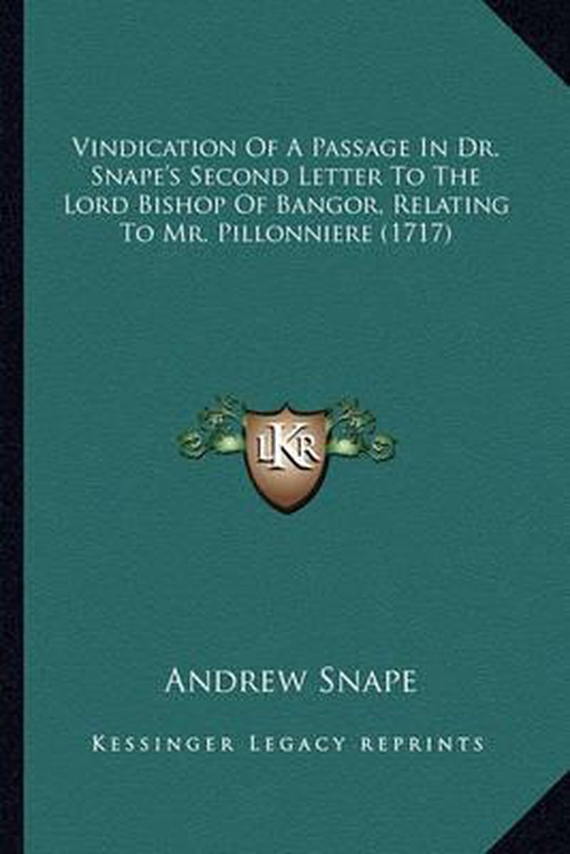 Vindication of a Passage in Dr. Snape's Second Letter to the Lord Bishop of Bangor, Relating to Mr. Pillonniere (1717)