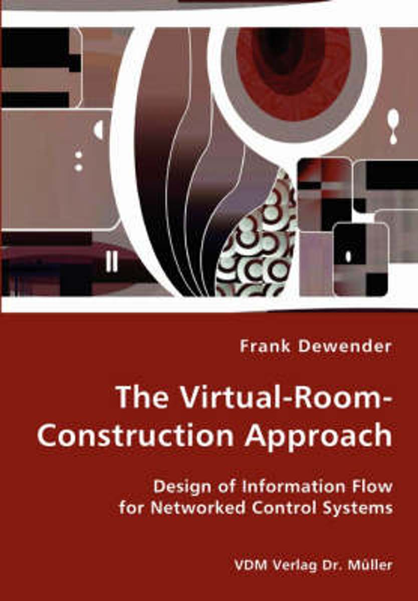 The Virtual-Room-Construction Approach - Design of Information Flow for Networked Control Systems