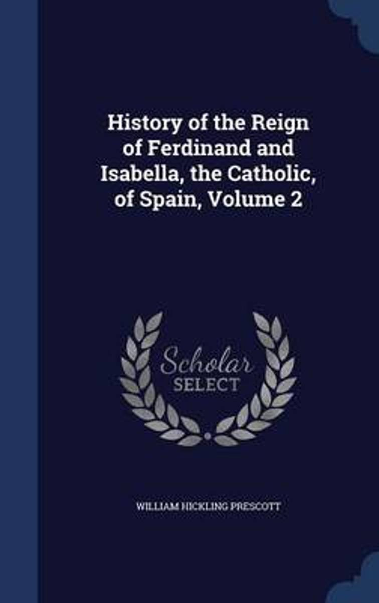 History of the Reign of Ferdinand and Isabella, the Catholic, of Spain, Volume 2