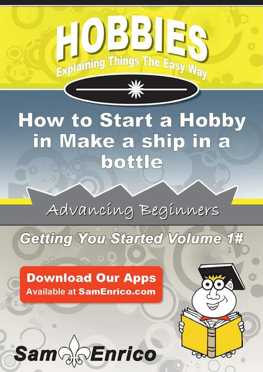 How to Start a Hobby in Make a ship in a bottle