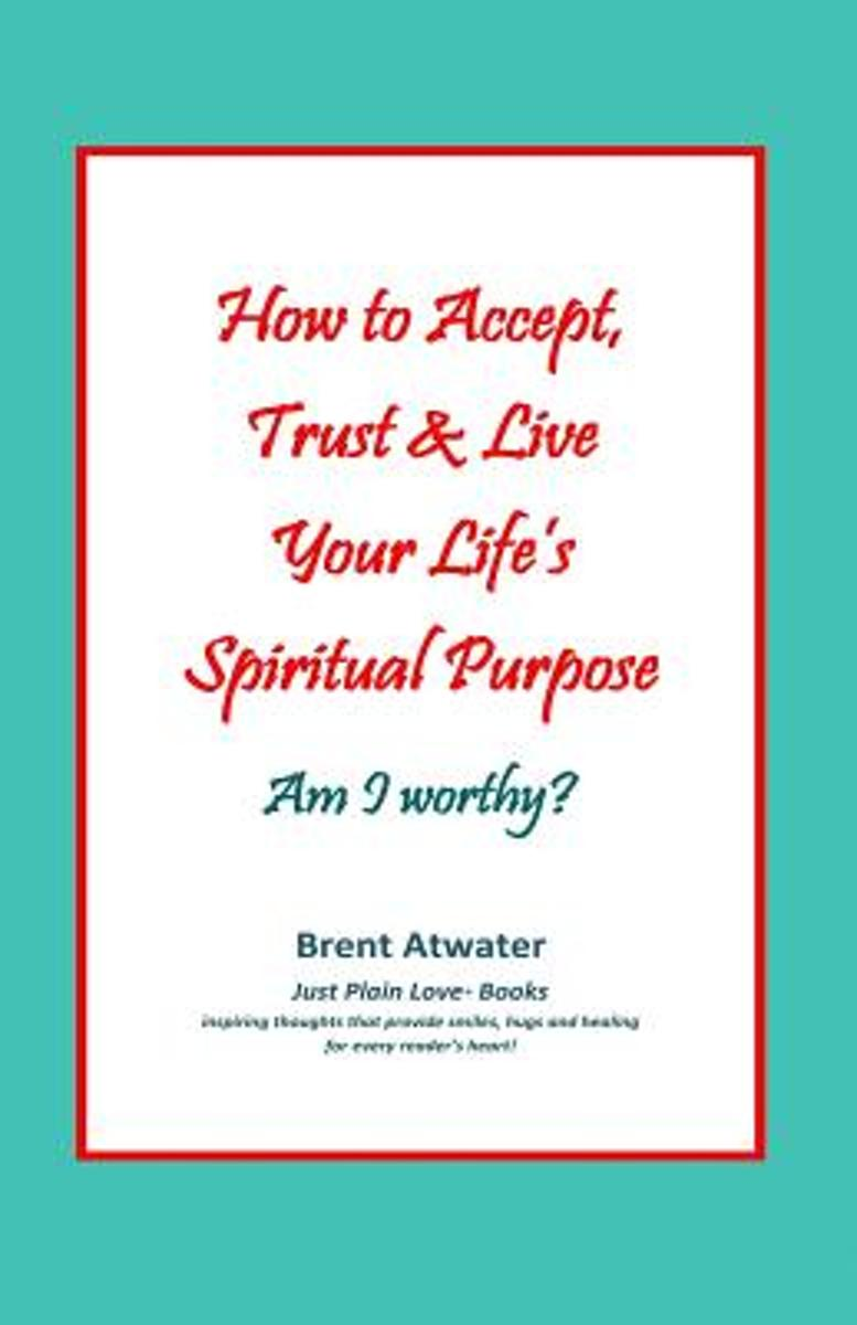 How to Accept, Trust & Live Your Life's Spiritual Purpose