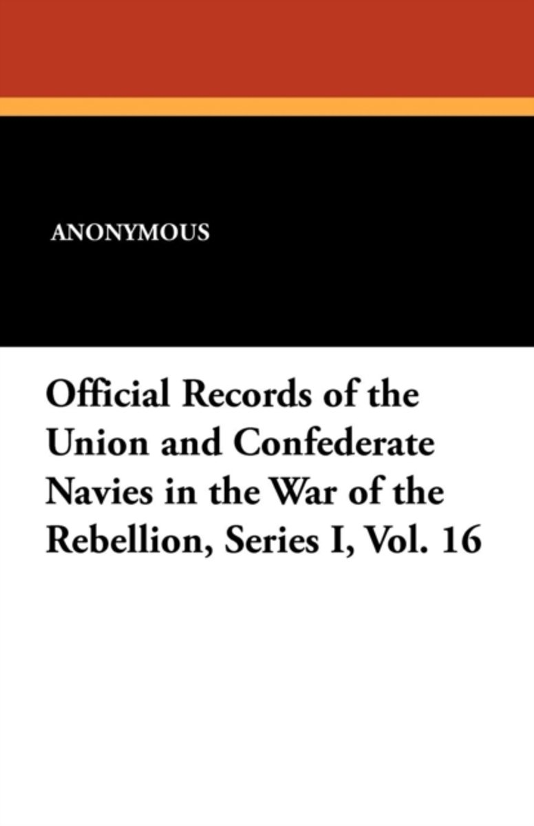 Official Records of the Union and Confederate Navies in the War of the Rebellion, Series I, Vol. 16