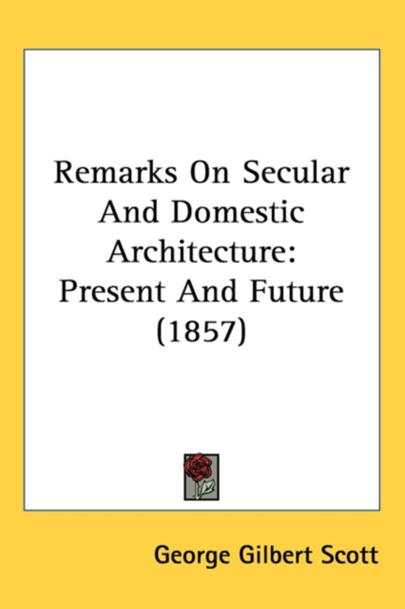 Remarks On Secular And Domestic Architecture
