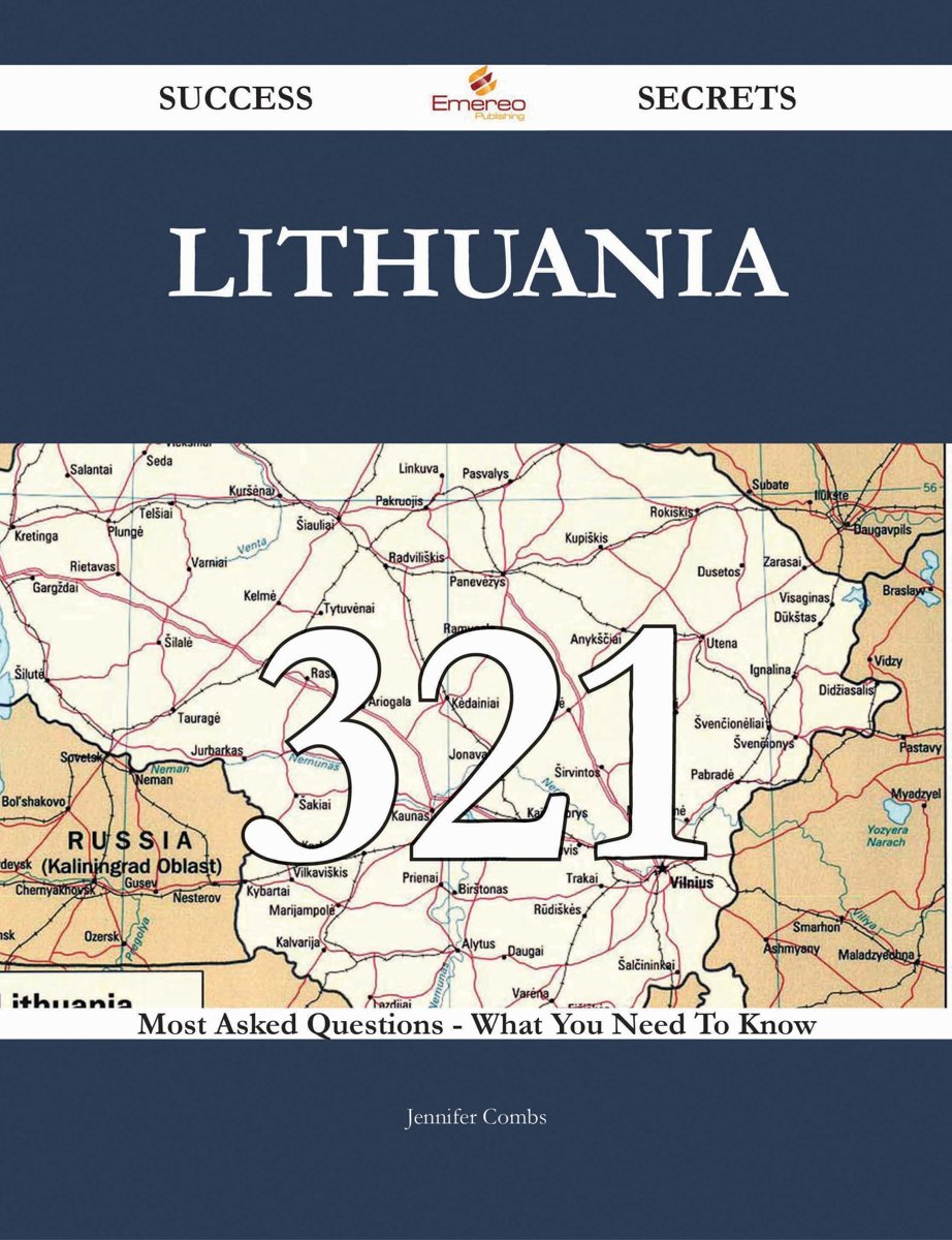 Lithuania 321 Success Secrets - 321 Most Asked Questions On Lithuania - What You Need To Know