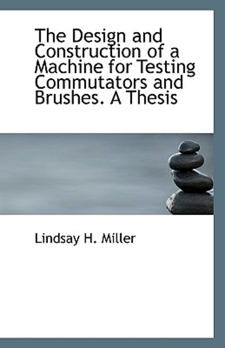 The Design and Construction of a Machine for Testing Commutators and Brushes. a Thesis