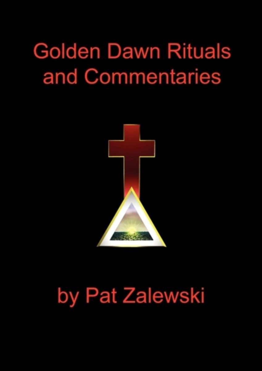Golden Dawn Rituals and Commentaries