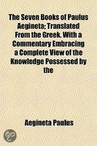 The Seven Books Of Paulus Aegineta; Translated From The Greek. With A Commentary Embracing A Complete View Of The Knowledge Possessed By The