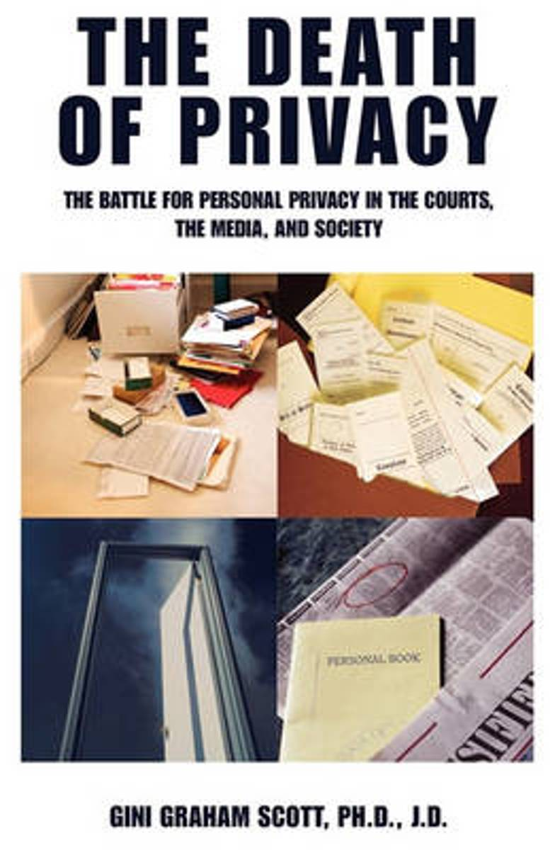 The Death of Privacy the Battle for Personal Privacy in the Courts, the Media, and Society