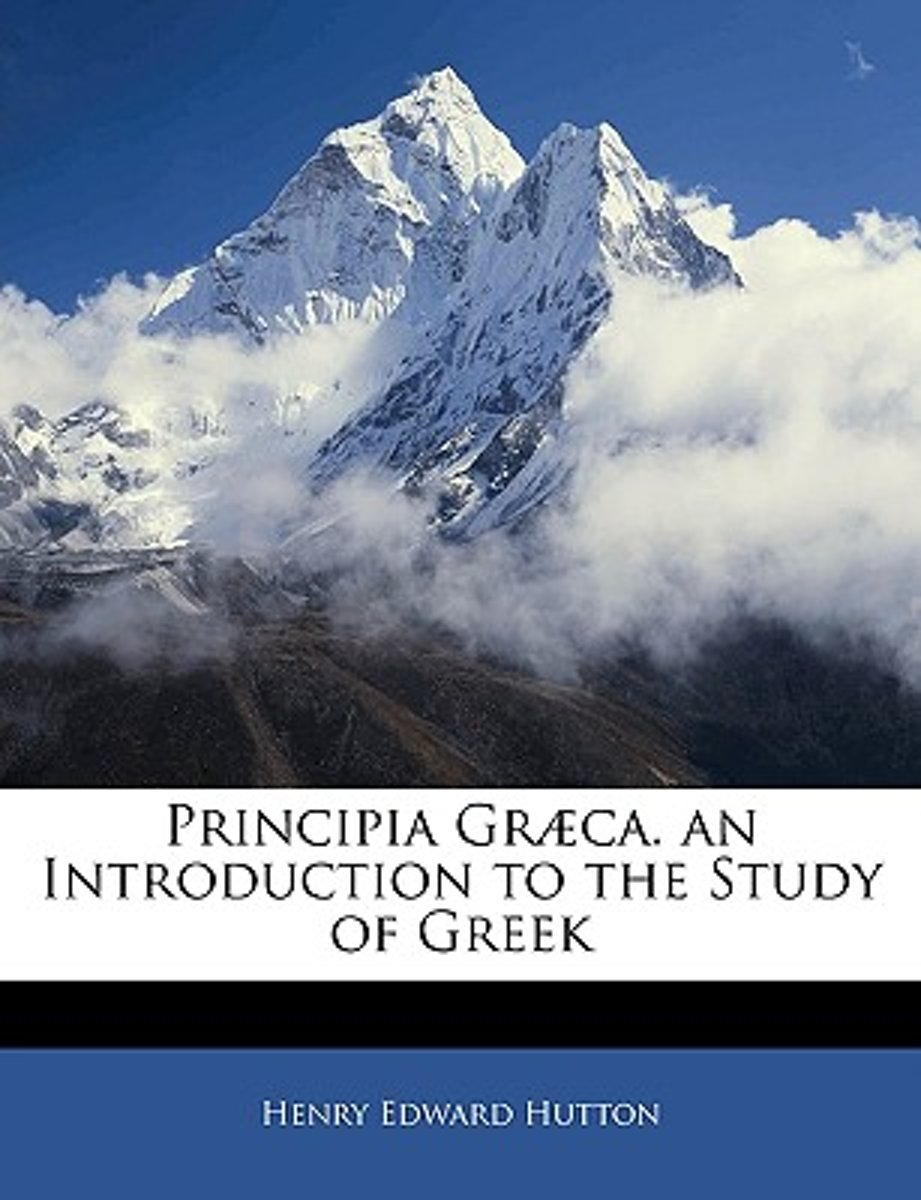 Principia Gr]ca. an Introduction to the Study of Greek