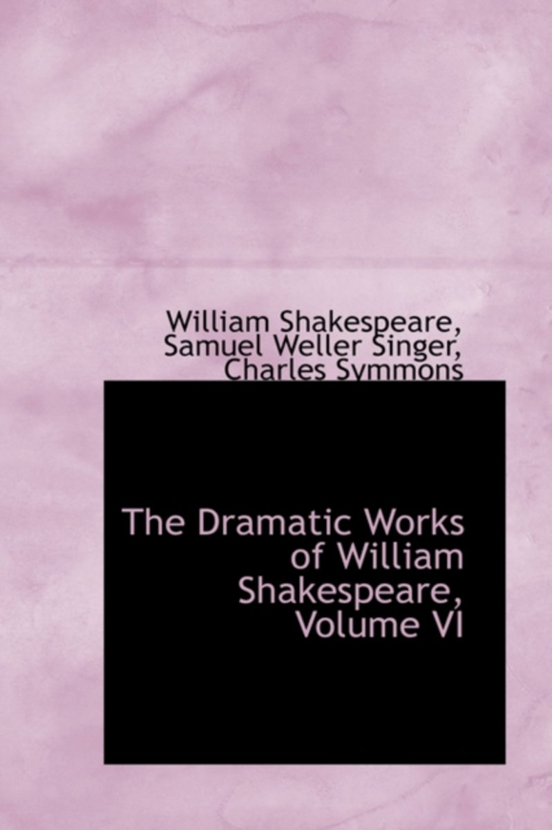 The Dramatic Works of William Shakespeare, Volume VI