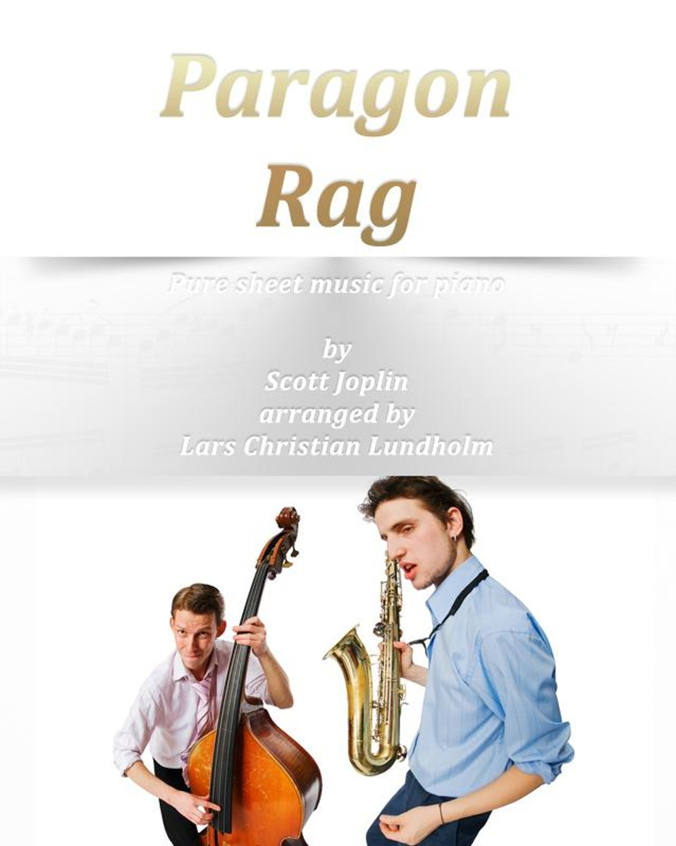 Paragon Rag Pure sheet music for piano by Scott Joplin arranged by Lars Christian Lundholm