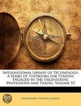 International Library of Technology: a Series of Textbooks for Persons Engaged in the Engineering Professions and Trades, Volume 53