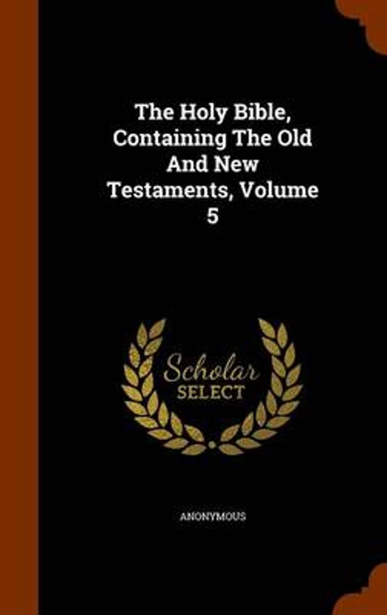 The Holy Bible, Containing the Old and New Testaments, Volume 5