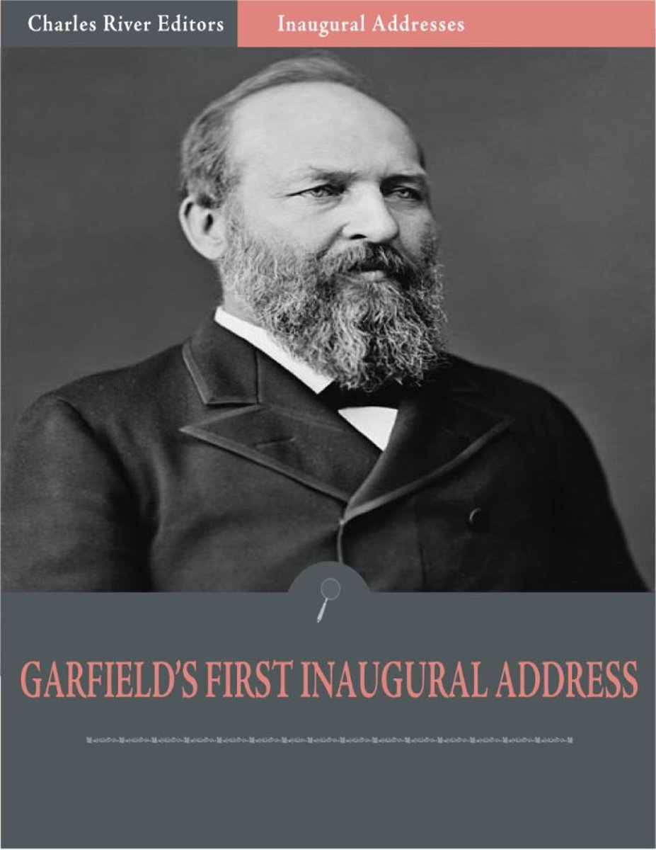 Inaugural Addresses: President James Garfields First Inaugural Address (Illustrated)