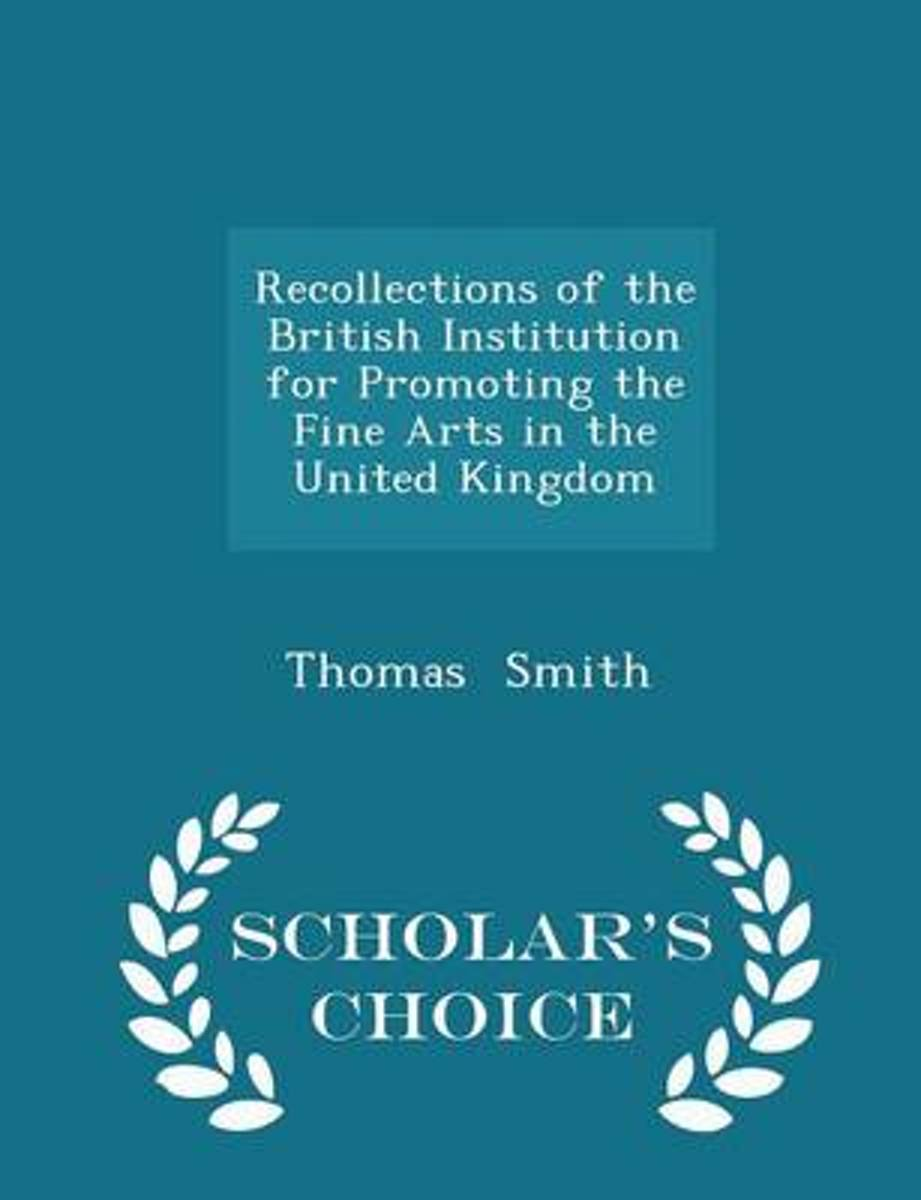 Recollections of the British Institution for Promoting the Fine Arts in the United Kingdom - Scholar's Choice Edition