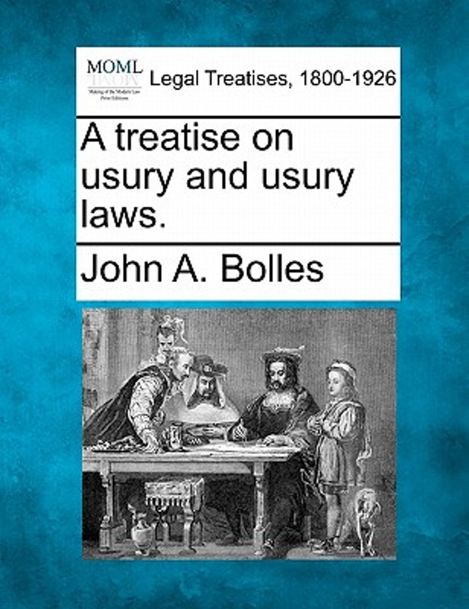 A Treatise on Usury and Usury Laws.