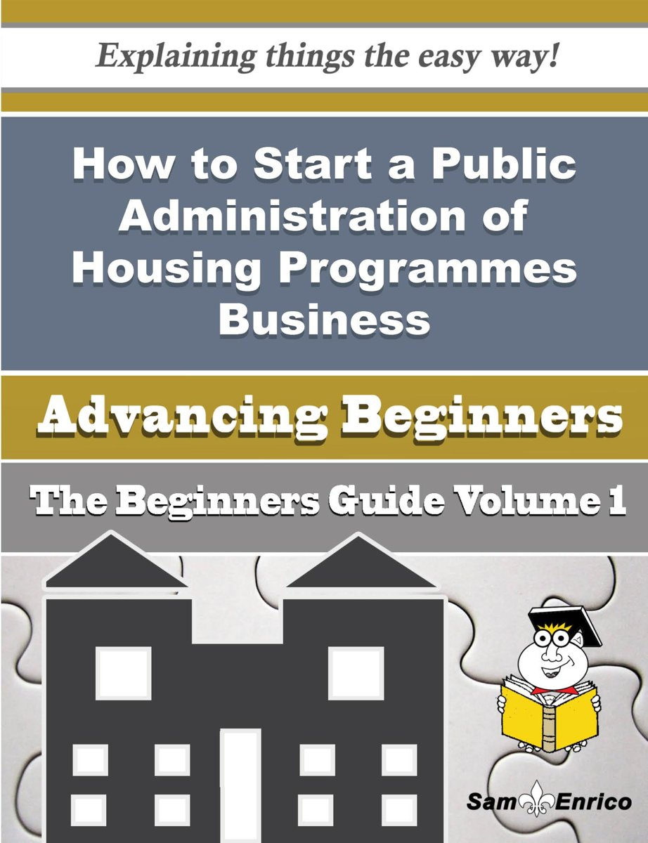 How to Start a Public Administration of Housing Programmes Business (Beginners Guide)