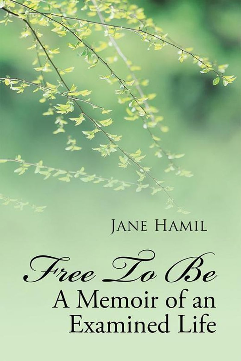 Free to Be – a Memoir of an Examined Life