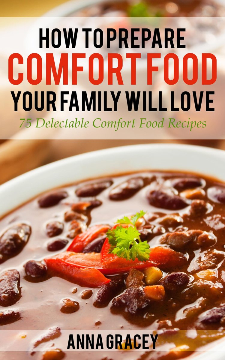 How To Prepare Comfort Food Your Family Will Love 75 Delectable Comfort Food Recipes