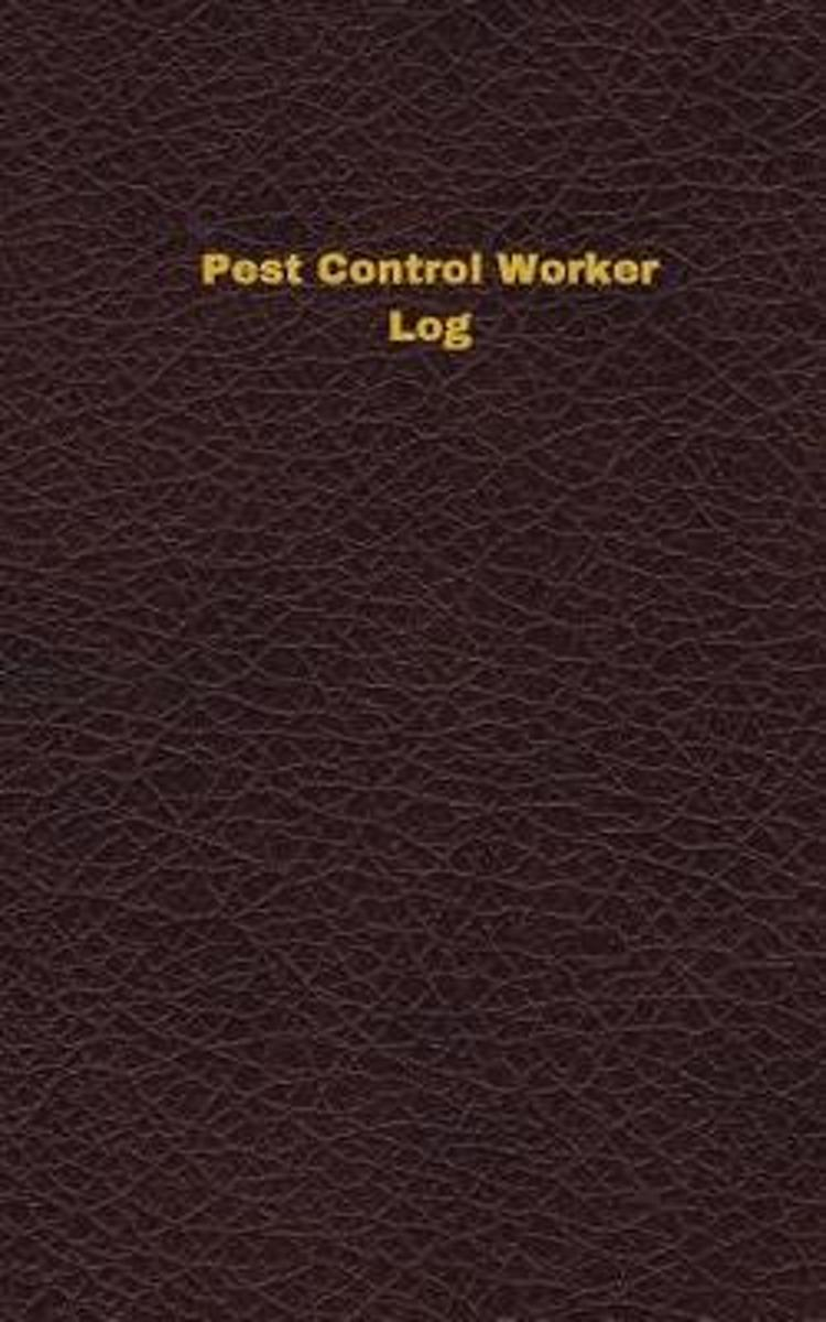 Pest Control Worker Log (Logbook, Journal - 96 Pages, 5 X 8 Inches)