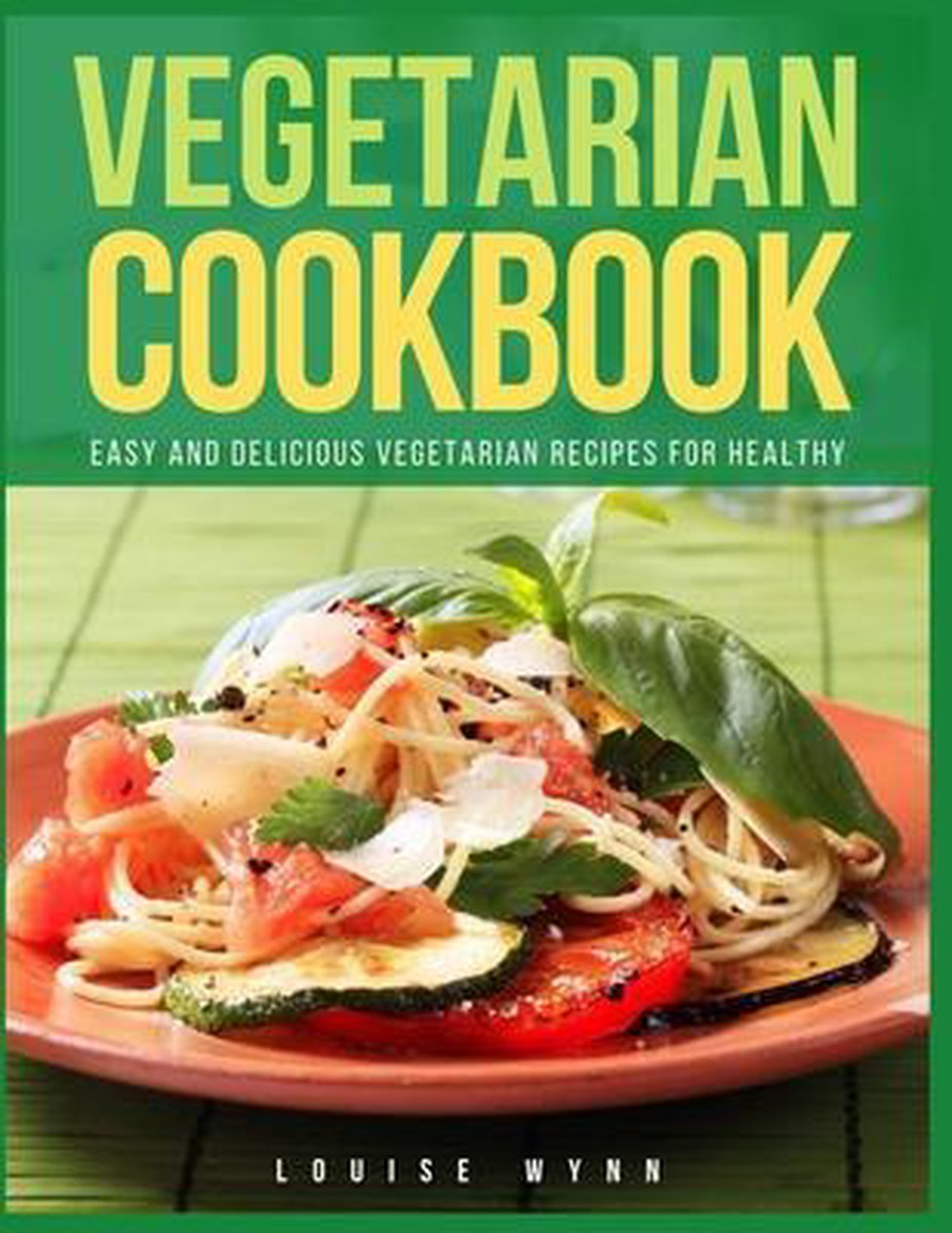 Vegetarian Cookbook: Easy and Delicious Vegetarian Recipes for Healthy