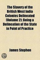 The Slavery Of The British West India Colonies Delineated (Volume 2); Being A Delineation Of The State In Point Of Practice