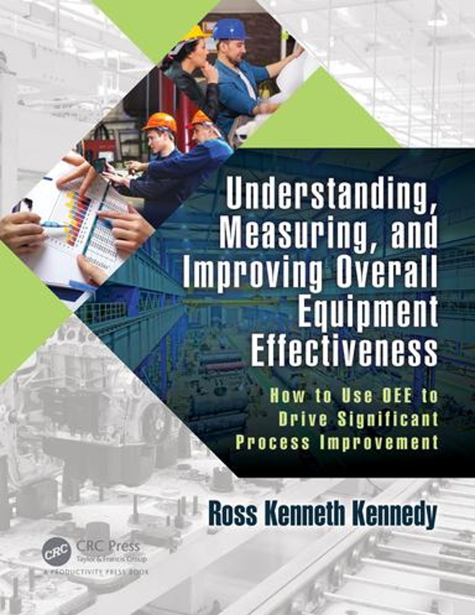 Understanding, Measuring, and Improving Overall Equipment Effectiveness