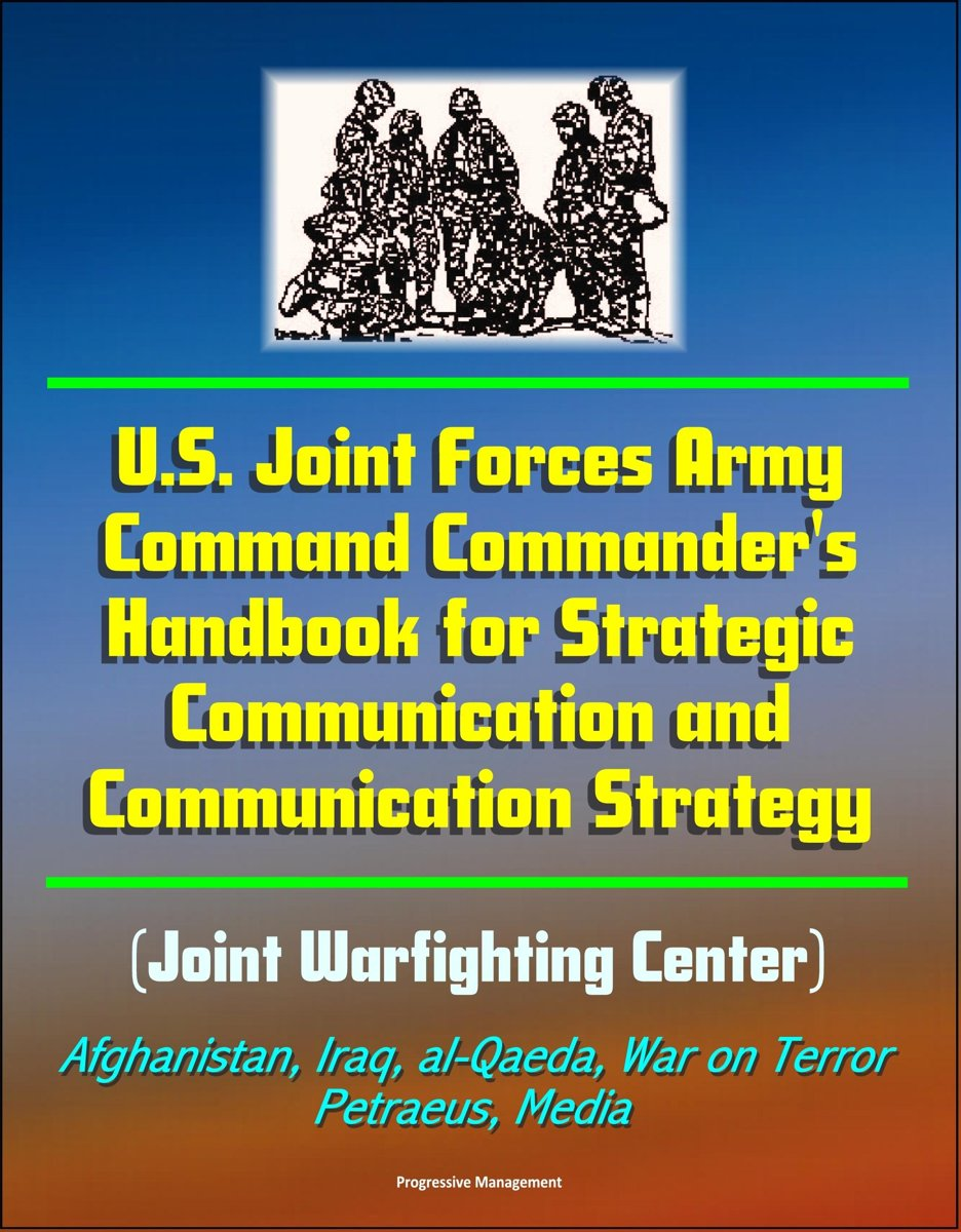 U.S. Joint Forces Army Command Commander's Handbook for Strategic Communication and Communication Strategy (Joint Warfighting Center), Afghanistan, Iraq, al-Qaeda, War on Terror, Petraeus, Me