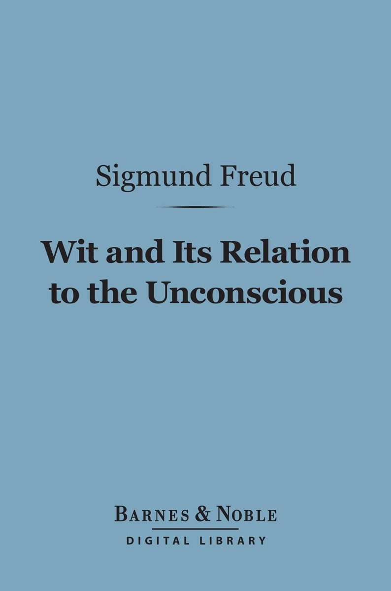 Wit and Its Relation to the Unconscious (Barnes & Noble Digital Library)