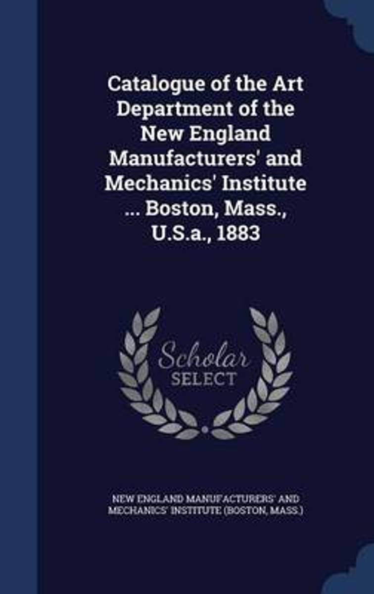 Catalogue of the Art Department of the New England Manufacturers' and Mechanics' Institute ... Boston, Mass., U.S.A., 1883