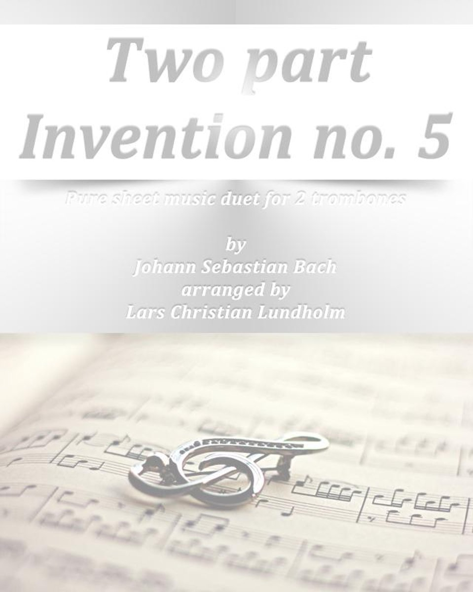 Two part Invention no. 5 Pure sheet music duet for 2 trombones by Johann Sebastian Bach arranged by Lars Christian Lundholm