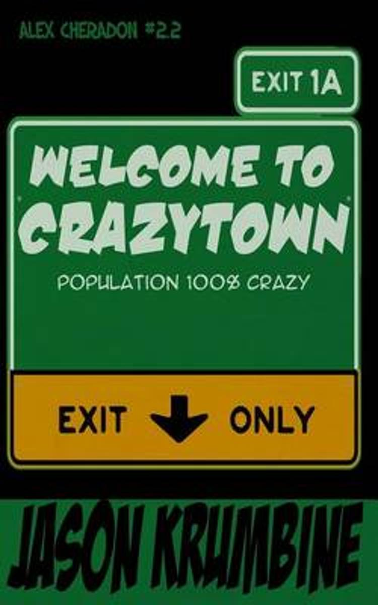 Welcome to Crazytown (Alex Cheradon #2.2)