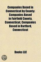 Companies Based In Connecticut By County: Companies Based In Fairfield County, Connecticut, Companies Based In Hartford, Connecticut