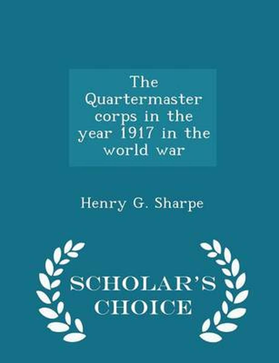 The Quartermaster Corps in the Year 1917 in the World War - Scholar's Choice Edition