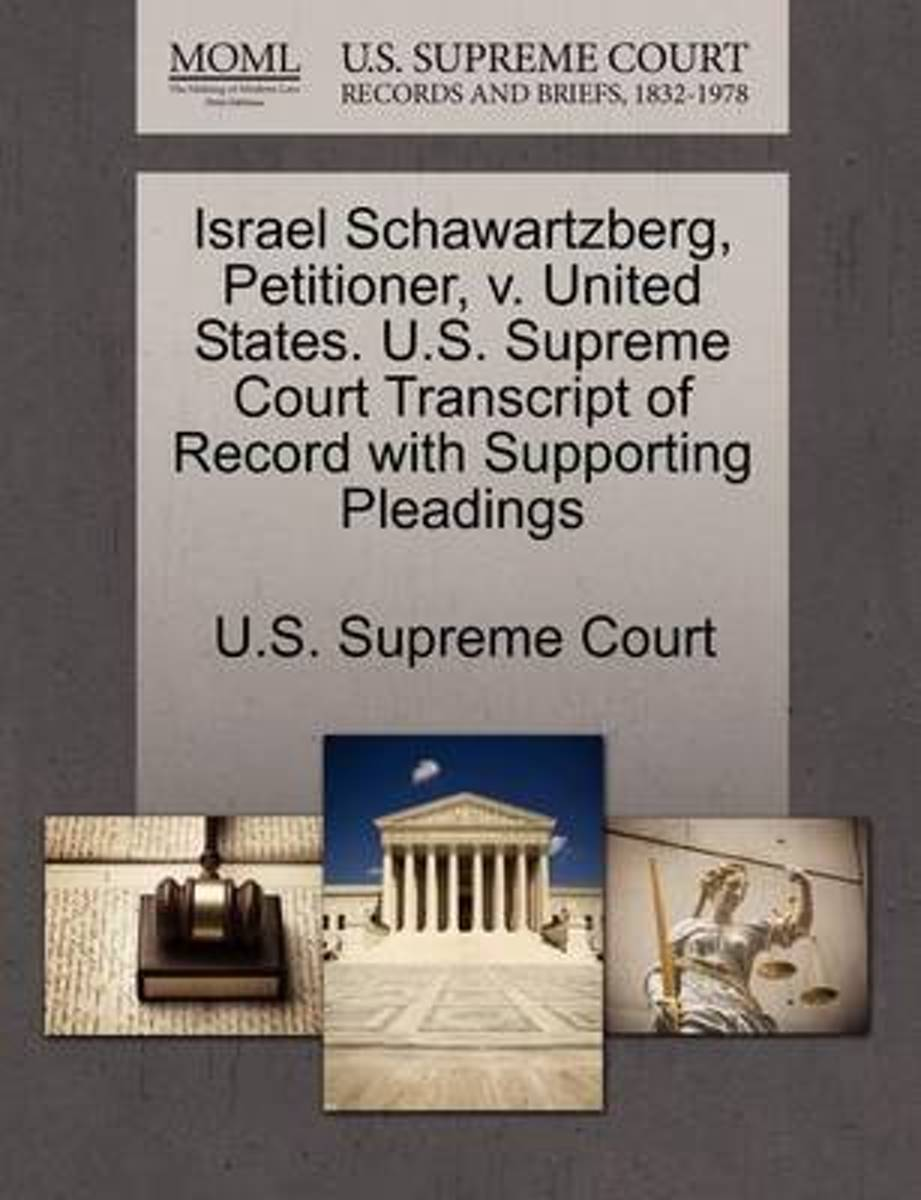 Israel Schawartzberg, Petitioner, V. United States. U.S. Supreme Court Transcript of Record with Supporting Pleadings