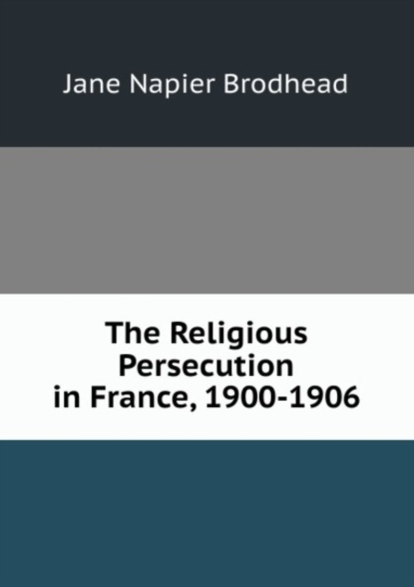 The Religious Persecution in France, 1900-1906