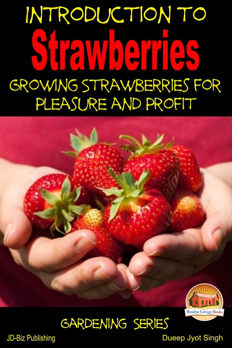 Introduction to Strawberries: Growing Strawberries for Pleasure and Profit