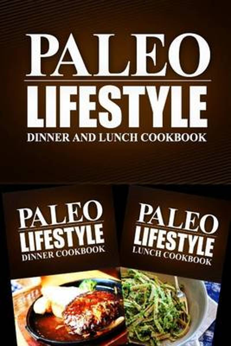 Paleo Lifestyle - Dinner and Lunch Cookbook