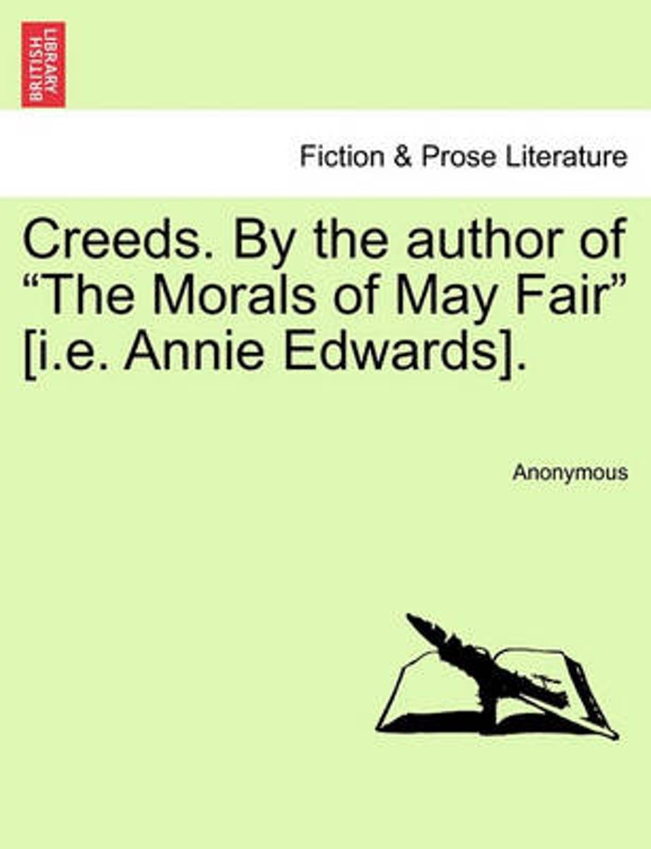 Creeds. by the Author of The Morals of May Fair [I.E. Annie Edwards].