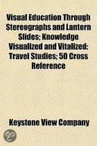 Visual Education Through Stereographs and Lantern Slides; Knowledge Visualized and Vitalized: Travel Studies; 50 Cross Reference