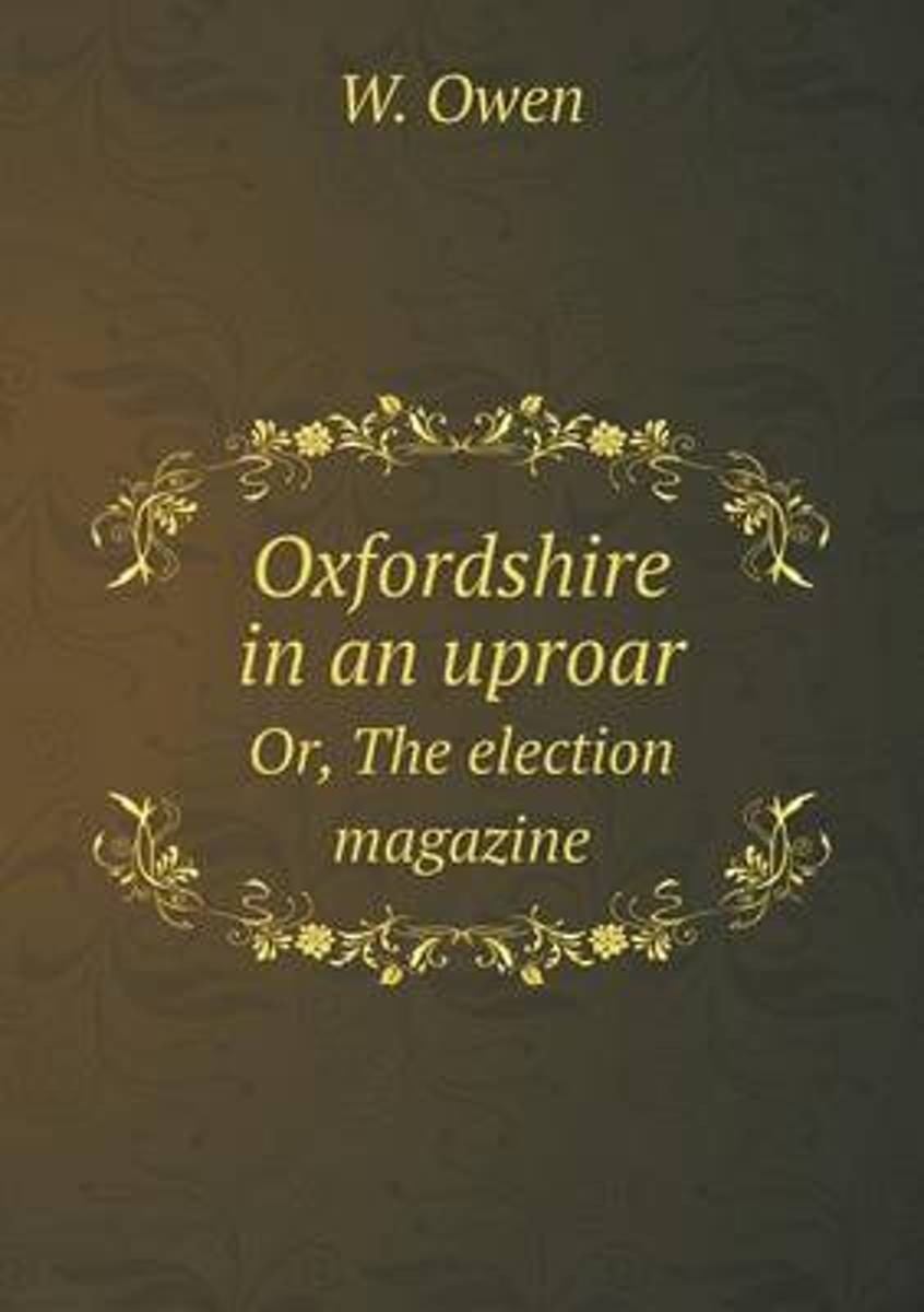 Oxfordshire in an Uproar Or, the Election Magazine